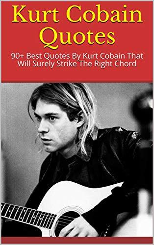 Amazon.com: Kurt Cobain Quotes: 90+ Best Quotes By Kurt ...