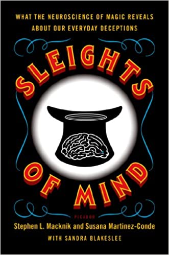 5ef2e875d23 Sleights of Mind  What the Neuroscience of Magic Reveals about Our Everyday  Deceptions Reprint Edition