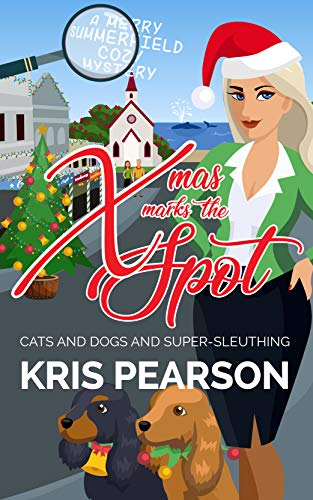 Book: XMAS MARKS THE SPOT - Cats and dogs and super-sleuthing - Merry Summerfield Cozy Mysteries Book 2 by Kris Pearson