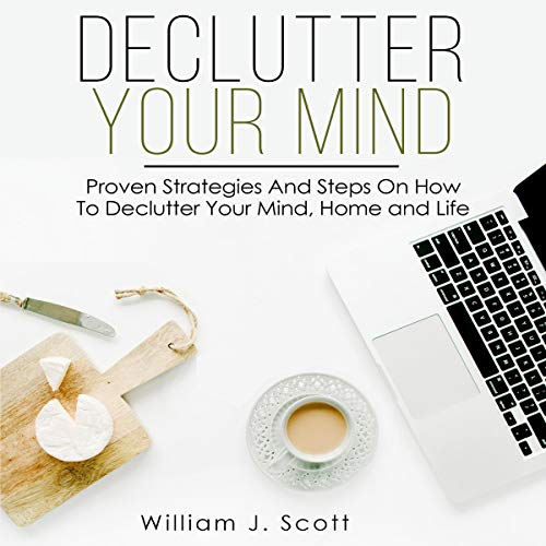 Pdf Home Declutter Your Mind: Proven Strategies and Steps on How to Declutter Your Mind, Home and Life