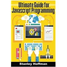Javascript: The Ultimate Guide to Learn Javascript and SQL (javascript for beginners, sql, database programming...