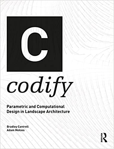 6b14329985a2 Codify  Parametric and Computational Design in Landscape Architecture 1st  Edition