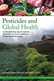 Pesticides and Global Health : Understanding Agrochemical Dependence and Investing in Sustainable Solutions, Dowdall, Courtney and Klotz, Ryan, 1611323045