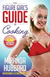 The Figure Girl's Guide to Cooking, Miranda Hubbard, 0988901501