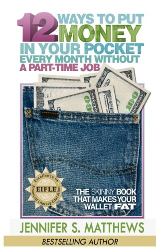 12 Ways To Put Money In Your Pocket Every Month Without A Part-Time Job: The Skinny Book That Makes Your Wallet Fat