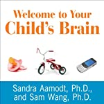 Welcome to Your Child's Brain: How the Mind Grows from Conception to College | Sandra Aamodt,Sam Wang