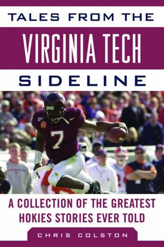 Tales from the Virginia Tech Sideline: A Collection of the Greatest Hokies Stories Ever Told (Tales from the - Collection Tech