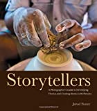 Storytellers: A Photographer's Guide to Developing Themes and Creating Stories with Pictures (Voices That Matter), Jerod Foster, 0321803566