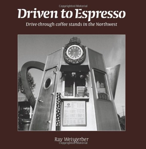 Driven to Espresso: Drive-Through Coffee Stands of the Northwest PDF