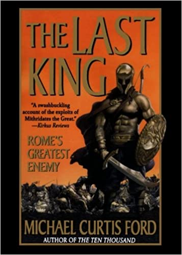 Amazon the last king romes greatest enemy 9781250062574 amazon the last king romes greatest enemy 9781250062574 michael curtis ford books fandeluxe Image collections