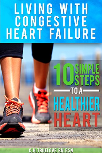 Living With Congestive Heart Failure: 10 Simple Steps To A Healthier Heart (Cookbook Sodium Lowest No Salt)
