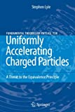 Uniformly Accelerating Charged Particles: A Threat to the Equivalence Principle (Fundamental Theories of Physics)
