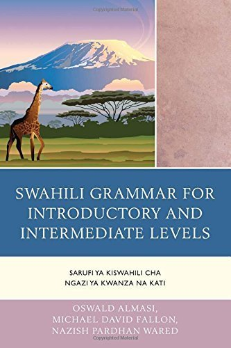 Swahili Grammar for Introductory and Intermediate Levels: Sarufi ya Kiswahili cha Ngazi ya Kwanza na Kati Bilingual edition by Almasi, Oswald, Fallon, Michael David, Wared, Nazish Pardhan (2014) Paperback