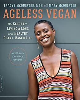 Ageless Vegan: The Secret to Living a Long and Healthy Plant-Based Life by [McQuirter, Tracye]