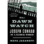 The Dawn Watch: Joseph Conrad in a Global World | Maya Jasanoff