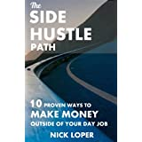 The Side Hustle Path: 10 Proven Ways to Make Money Outside of Your Day Job (Volume 1)