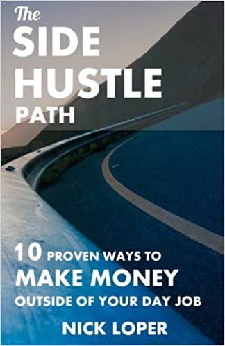 The Side Hustle Path: 10 Proven Ways To Make Money Outside Of Your Day Job  (Volume 1): Nick Loper: 9781530069057: Amazon.com: Books  Day Job