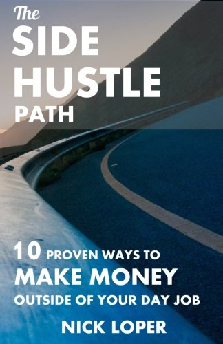 The-Side-Hustle-Path-10-Proven-Ways-to-Make-Money-Outside-of-Your-Day-Job-Volume-1
