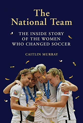 National Team: The Inside Story of the Women Who Changed Soccer (Best Soccer Player In The World Now)