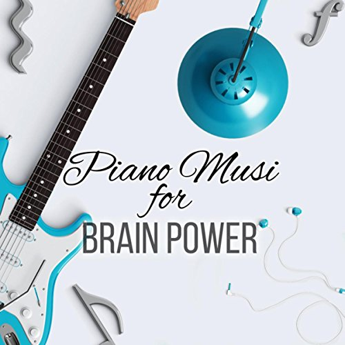 Piano Music for Brain Power - The Best Study Music for Brain Stimulation, Background Music for Body Reading, Relaxing Music for Exam Study, Doing Homework and Brain Power (Best Music For Doing Homework)