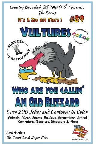 Download Vulture's - Who You Callin' an Old Buzzard? - Over 200 Jokes + Cartoons - Animals, Aliens, Sports, Holidays, Occupations, School, Computers, Monsters, ... Color (It's a Zoo Out There !) (Volume 89) pdf