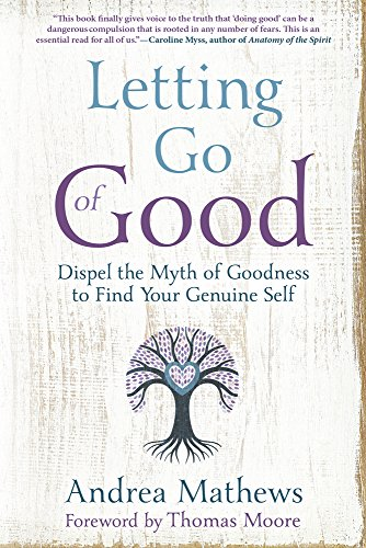 193e86c4a3 Letting Go of Good  Dispel the Myth of Goodness to Find Your Genuine ...