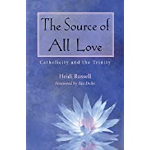 The Source of All Love: Catholicity and the Trinity (Catholicity in and Evolving Universe)