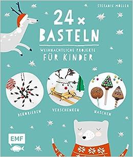 24 X Basteln Weihnachtliche Projekte Fur Kinder Dekorieren