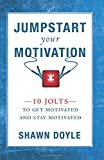 img - for Jumpstart Your Motivation: 10 Jolts to Get Motivated and Stay Motivated book / textbook / text book