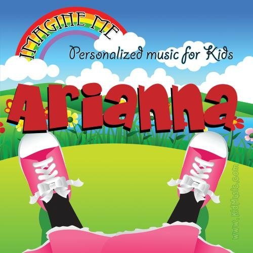Imagine Me - Personalized just for Arianna - Pronounced ( Are-Eee-Aun-Ah )
