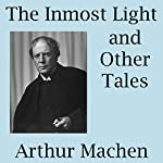 The Inmost Light and Other Tales | Arthur Machen