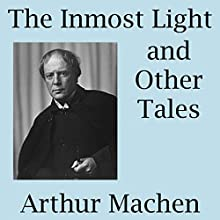 The Inmost Light and Other Tales Audiobook by Arthur Machen Narrated by Shea Taylor