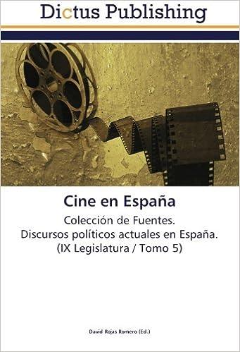 Descargando un libro Cine en España: Colección de Fuentes.  Discursos políticos actuales en España.  (IX Legislatura / Tomo 5) PDF 3845467398