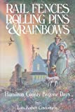 img - for Rail Fences, Rolling Pins and Rainbows: Hamilton County Bygone Days book / textbook / text book