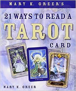 Mary K  Greer's 21 Ways to Read a Tarot Card: Mary K  Greer