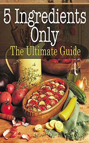 5 Ingredients Only: The Ultimate Guide by [Davidson, Johanna]