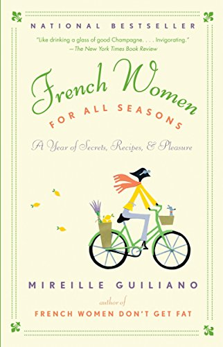 French Women for All Seasons: A Year of Secrets, Recipes, & Pleasure (Cookbook Seasons All)
