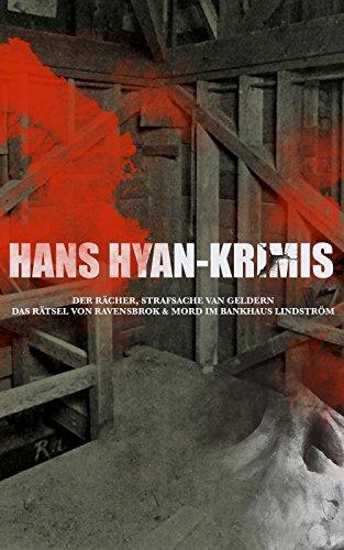 Hans Hyan-Krimis: Der Rächer, Strafsache van Geldern, Das Rätsel von Ravensbrok & Mord im Bankhaus Lindström: Thriller Klassiker (German Edition)