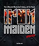 Iron Maiden - Updated Edition: The Ultimate Illustrated History of the Beast