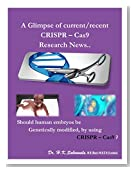 ''A Glimpse of current/recent CRISPR – Cas9 Research News..'': Should human embryos be Genetically modified, by using CRISPR – Cas9?