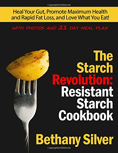 the-starch-revolution-resistant-starch-cookbook-heal-your-gut-promote-maximum-health-and-rapid-fat-l