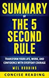 """Summary of The 5 Second Rule: Transform Your Life, Work, and Confidence with Everyday Courage by Mel RobbinsConcise Reading offers an in-depth and comprehensive encapsulation of the national bestseller """"The 5 Second Rule: Transform Your Life, Work, a..."""