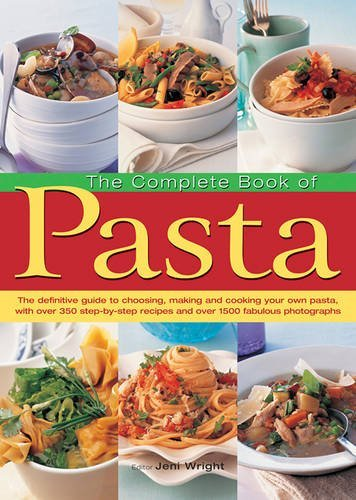 The Complete Book of Pasta: The Definative Guide to Choosing, Making and Cooking Your Own Pasta, with Over 350 Step-by-Step Recipes and Over 1500 Fabulous Photographs by Jeni Wright (2016-02-29)