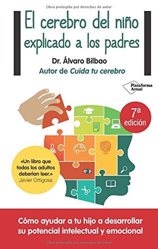 Cerebro Del Niño Explicado A Los Padres, El (Plataforma Actual) Tapa blanda – 9 sep 2015 Alvaro Bilbao Plataforma Editorial 8416429561 Child rearing