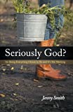Seriously God?, Jenny Smith, 144974026X