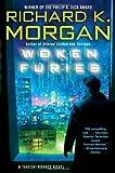 Woken Furies: A Takeshi Kovacs Novel by Richard K. Morgan (2007-05-29)