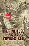 The Time Fuse and the Powder Keg, James Schombs, 1491810548