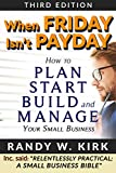 When Friday Isn't Payday: How to Plan, Start, Build, and Manage Your Small Business