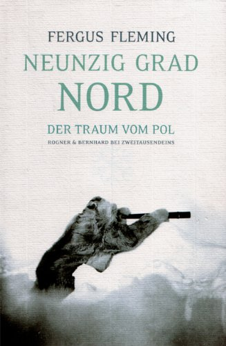 Neunzig Grad Nord. Der Traum vom Pol