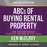 Rich Dad Advisors: ABC'S of Buying a Rental Property: How You Can Achieve Financial Freedom in Five Y